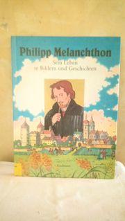 Philipp Melanchthon sein Leben in