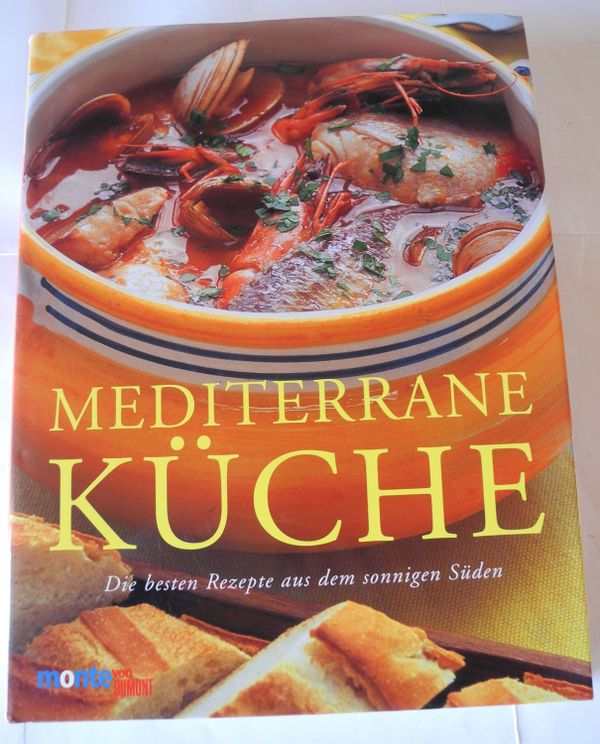 Mediterrane Küche; Die besten Rezepte aus dem sonnigen Süden ...