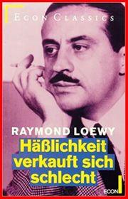 Raymond Loewy - Häßlichkeit verkauft sich