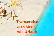 Trancereise Meer Strand wie Urlaub
