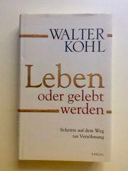 Walter Kohl Leben oder gelebt