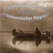 Rückführungstherapie mittels schamanischer Hypnose