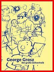 GEORGE GROSZ - DER GROSSE ZEITVERTREIB