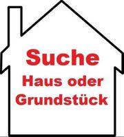 Suche Baugrundstück oder altes Haus