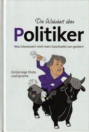 Die Wahrheit über Politiker Unsinnige