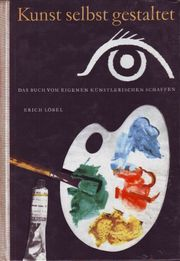 Erich Löbel Kunst selbst gestalten -