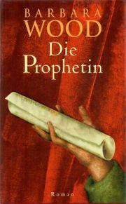 Die Prophetin - Barbara Wood - Roman