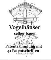 Vogelhäuser selber bauen - Patentsammlung mit