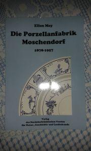Die Porzellanfabrik Moschendorf 1878 - 1957 -