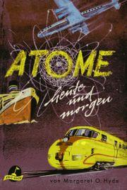 Atome heute und morgen - M