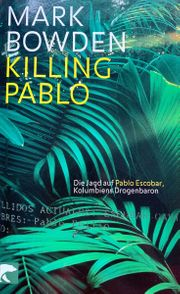 Killing Pablo von Mark Bowden