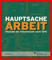HAUPTSACHE ARBEIT - - Wandel der Arbeitswelt