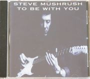 Steve Mushrush-to be with you