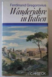 Ferdinand Gregorovius Wanderjahre in Italien